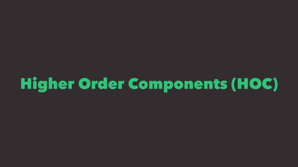 Higher Order Components (HOC)