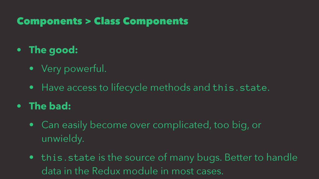 Components > Class Components • The good: • Ver...