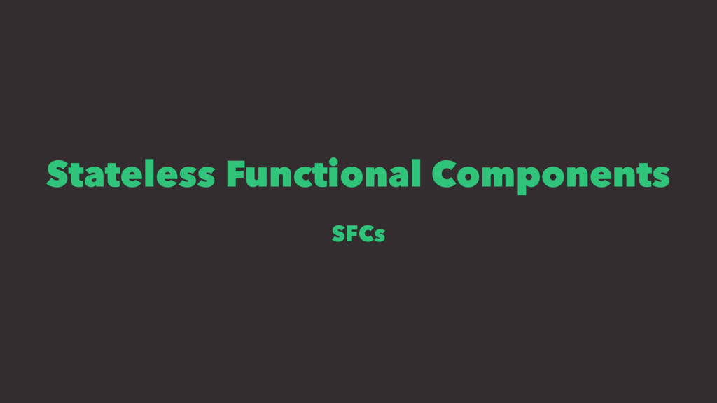 Stateless Functional Components SFCs