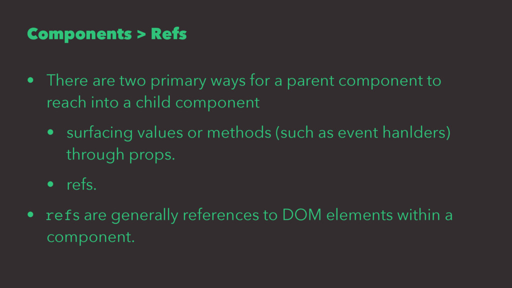 Components > Refs • There are two primary ways ...