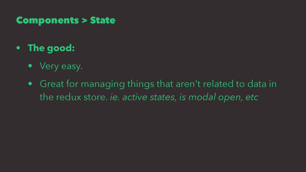 Components > State • The good: • Very easy. • G...