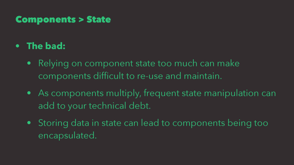 Components > State • The bad: • Relying on comp...