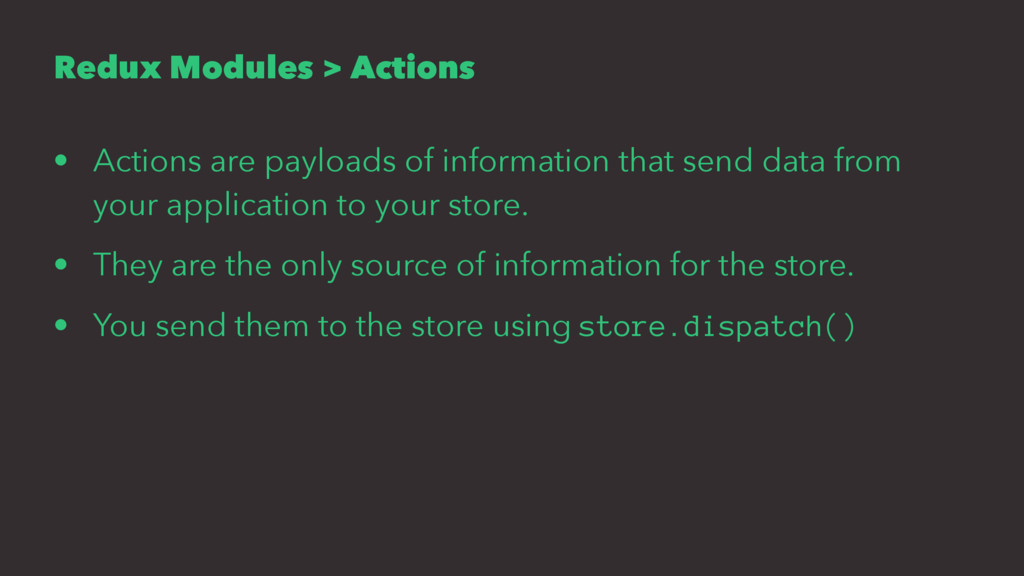 Redux Modules > Actions • Actions are payloads ...