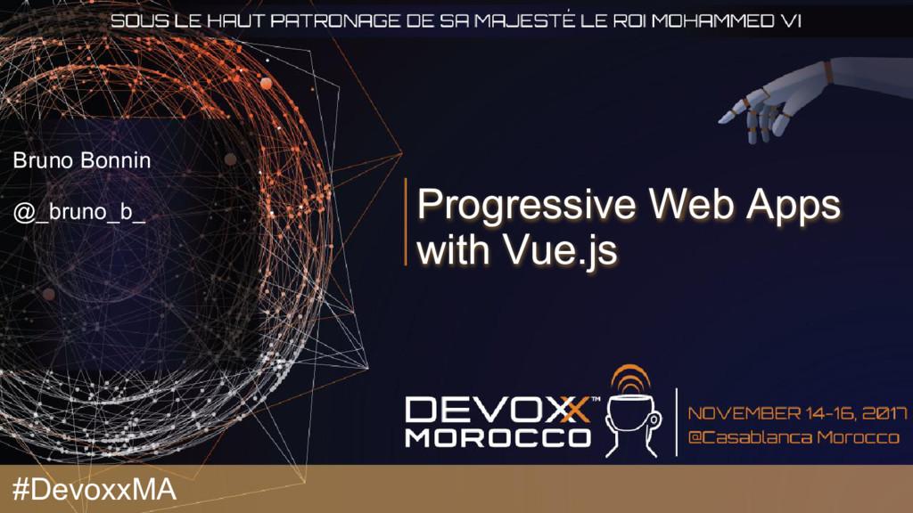 Progressive Web Apps with Vue.js Bruno Bonnin @...