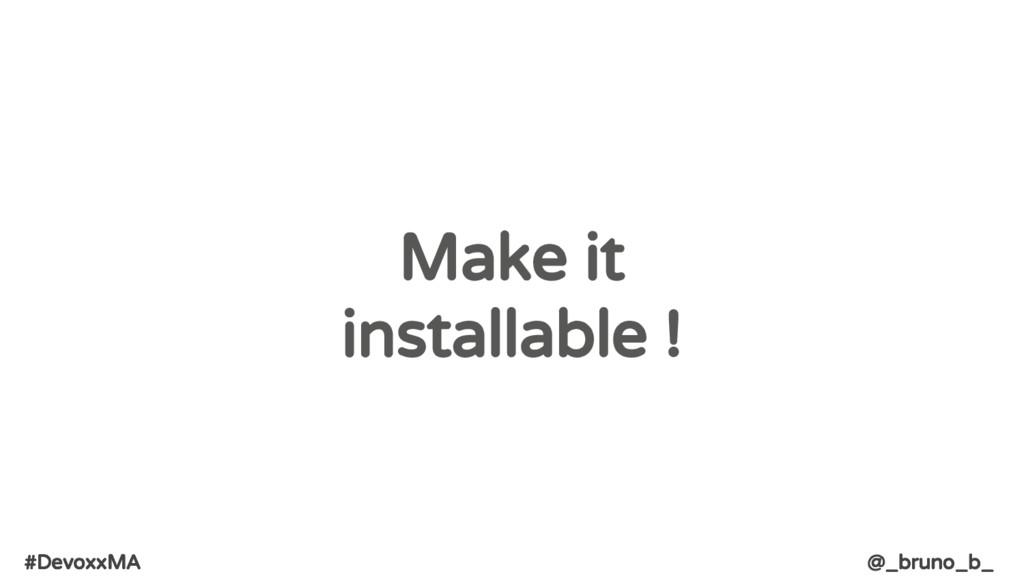 #DevoxxMA @_bruno_b_ Make it installable !