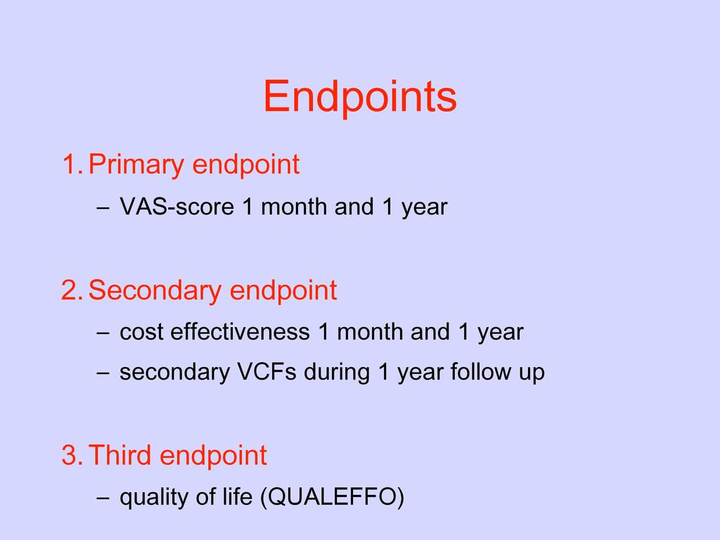 Endpoints 1. Primary endpoint – VAS-score 1 mon...