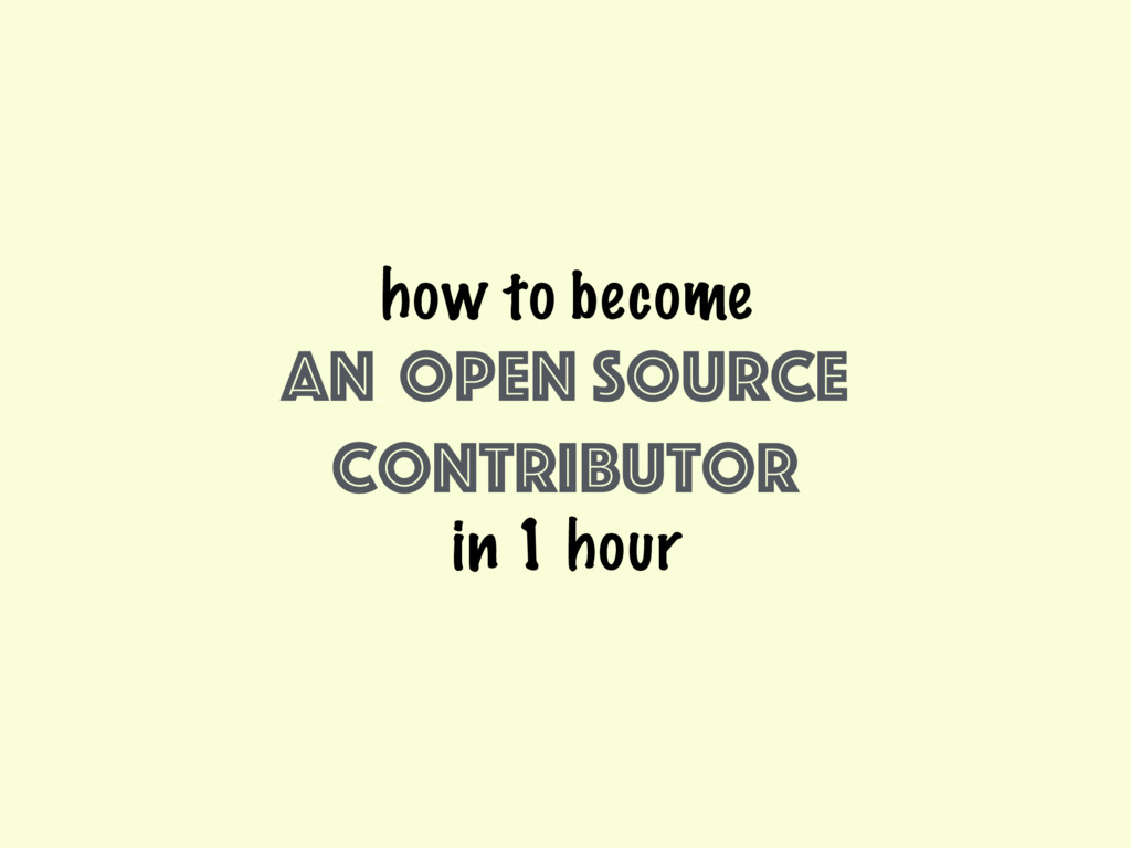 how to become an (good) open source contributor...