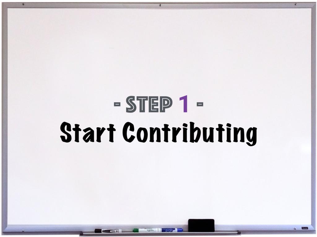 - Step 1 - Start Contributing
