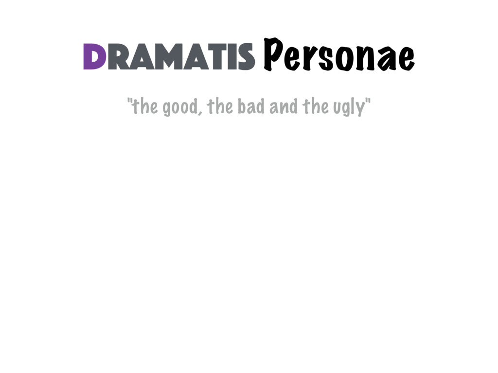 """the good, the bad and the ugly"" Dramatis Perso..."