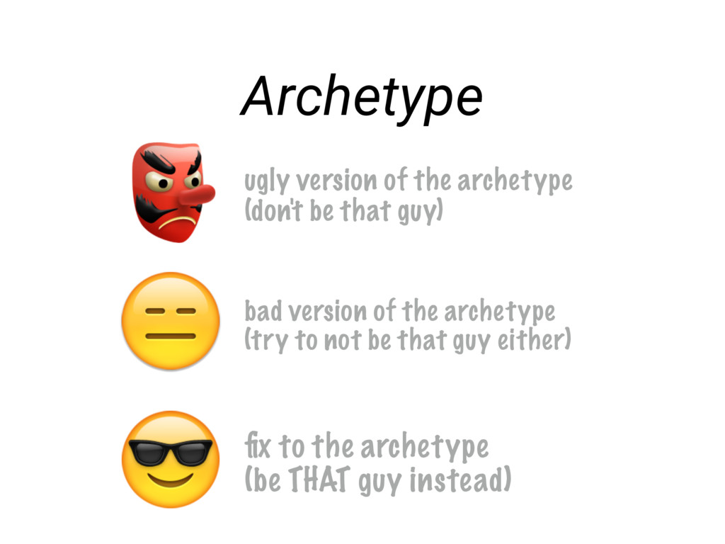 Archetype  ugly version of the archetype (don't...
