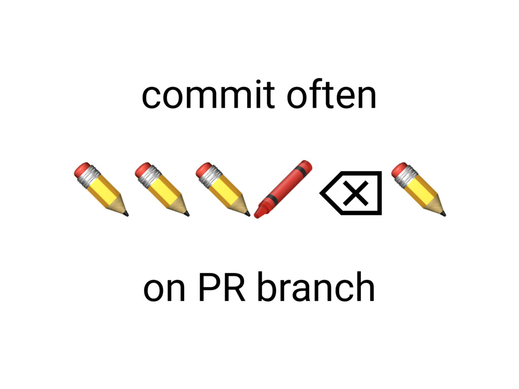 ✏✏✏⌫✏ commit often on PR branch