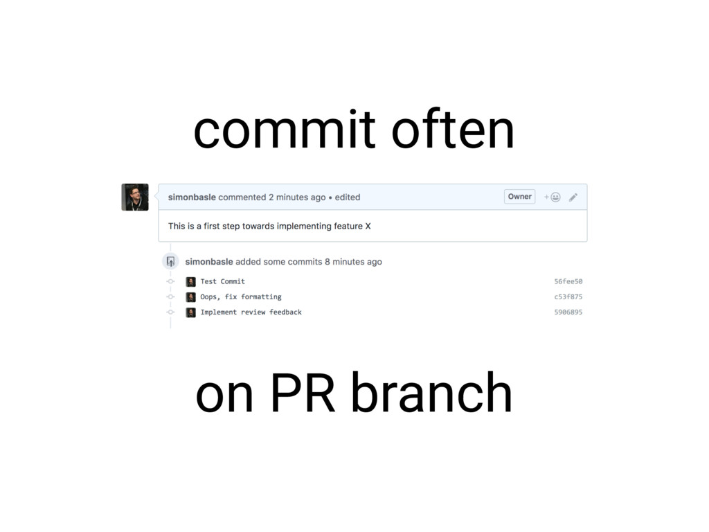 commit often on PR branch