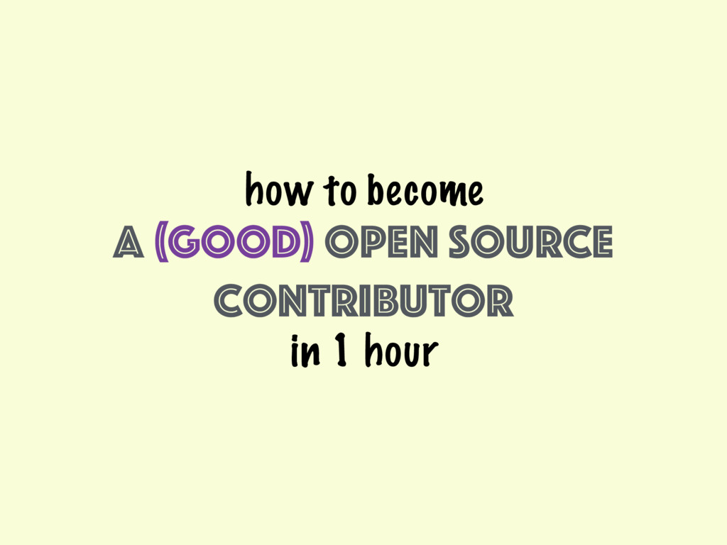 how to become a n (good) open source contributo...