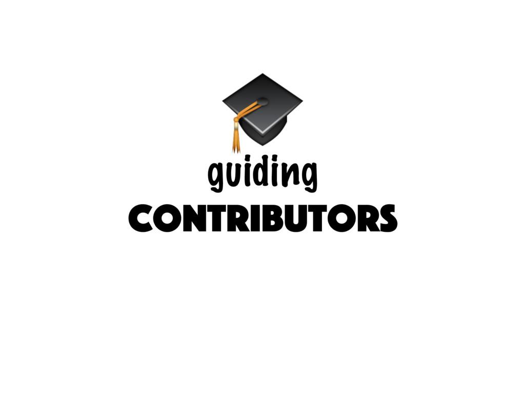 guiding contributors