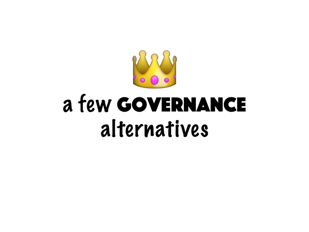 a few governance alternatives
