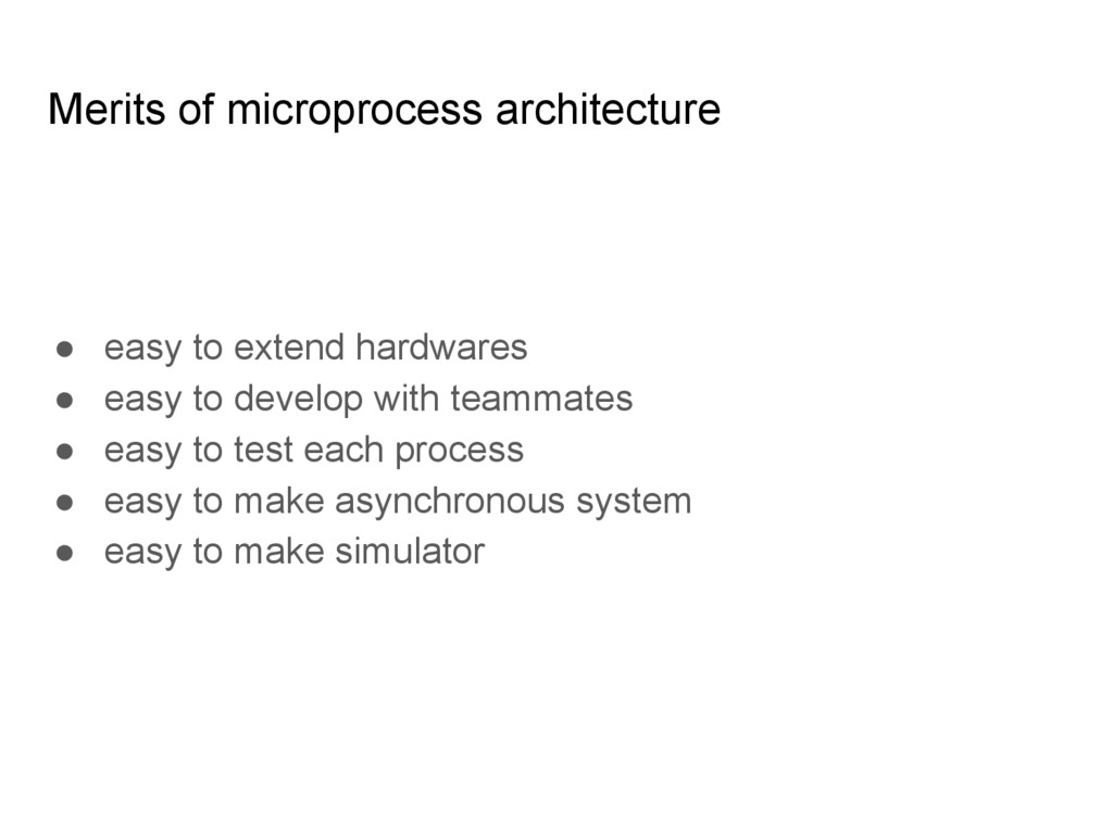 Merits of microprocess architecture ● easy to e...