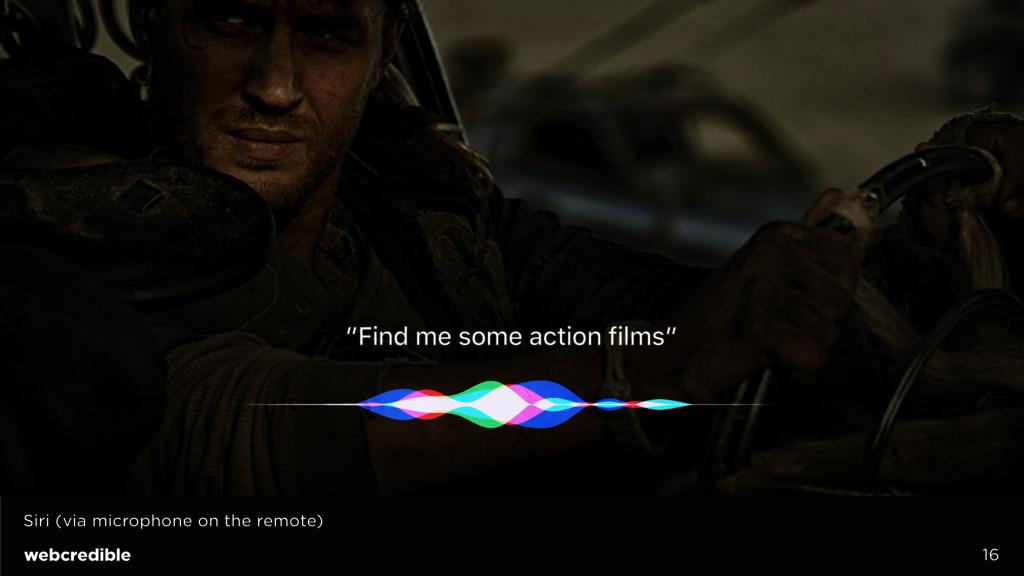16 Siri (via microphone on the remote)