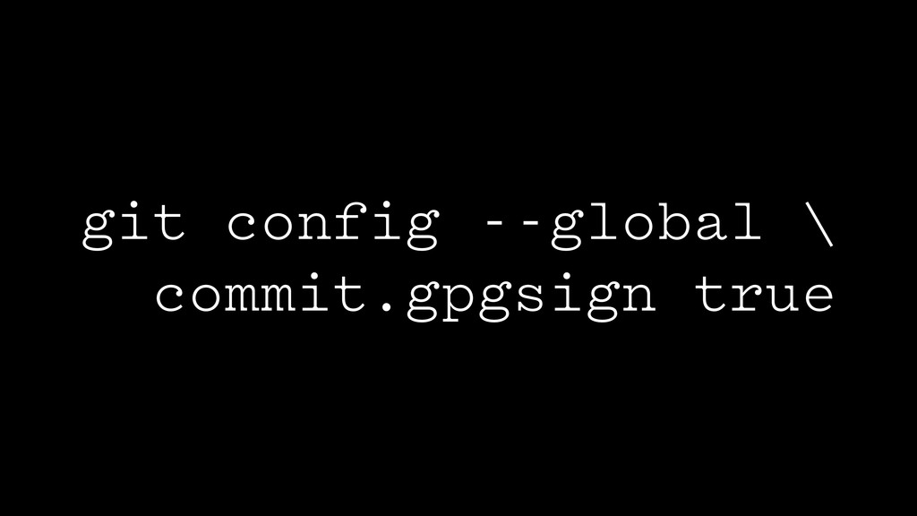 git config --global \ commit.gpgsign true