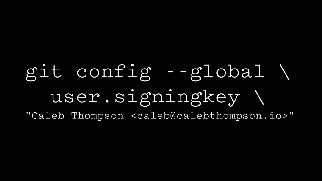 "git config --global \ user.signingkey \ ""Caleb ..."