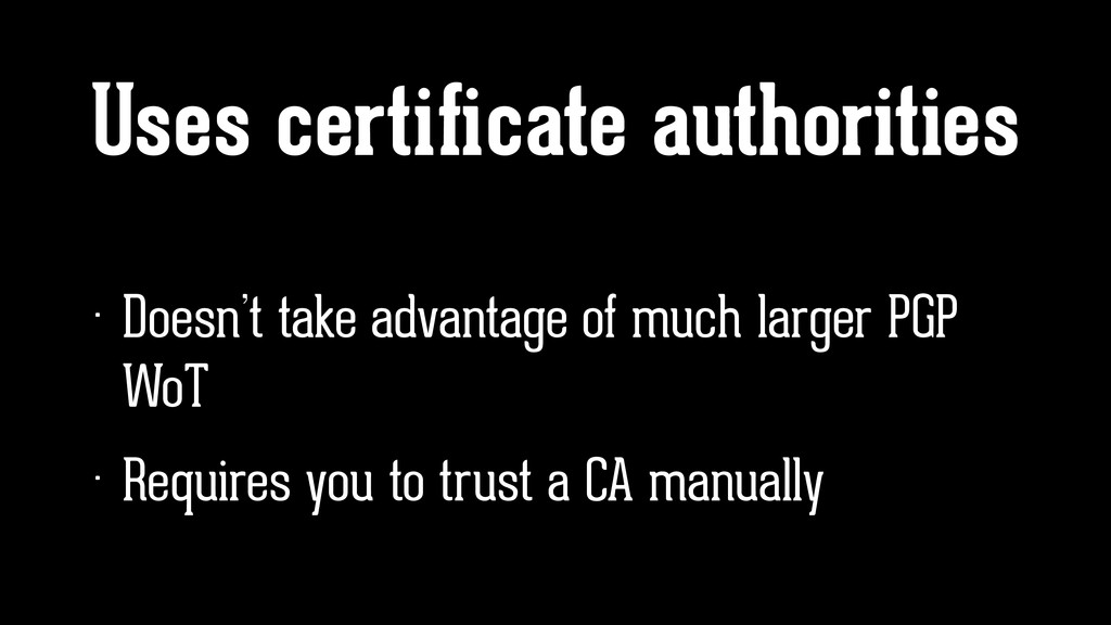 Uses certificate authorities • Doesn't take adva...