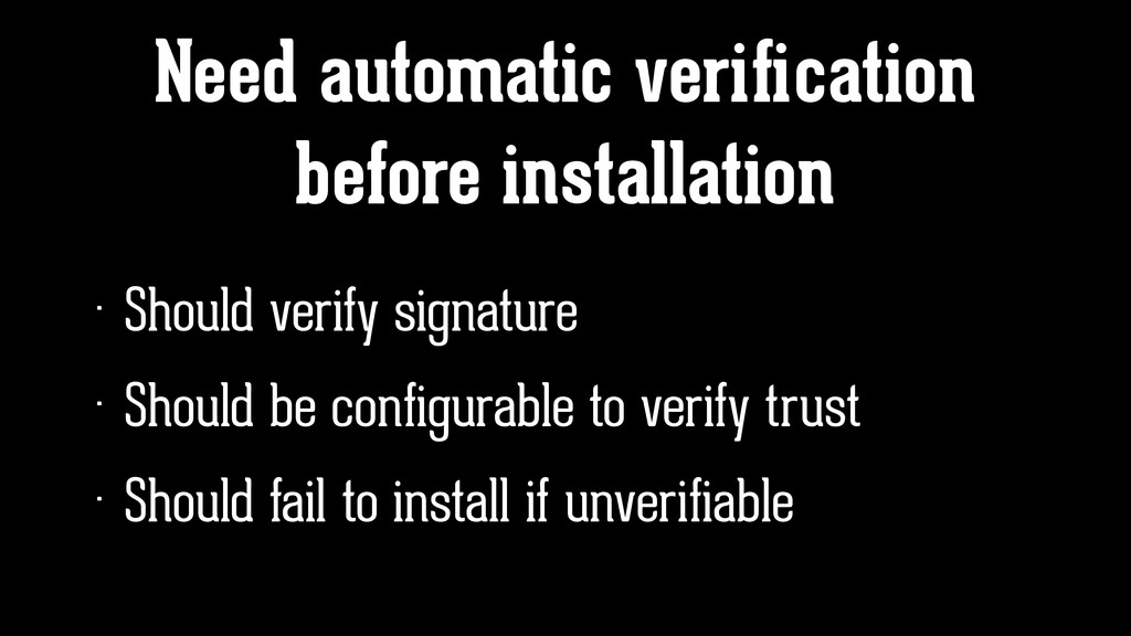 Need automatic verification before installation ...
