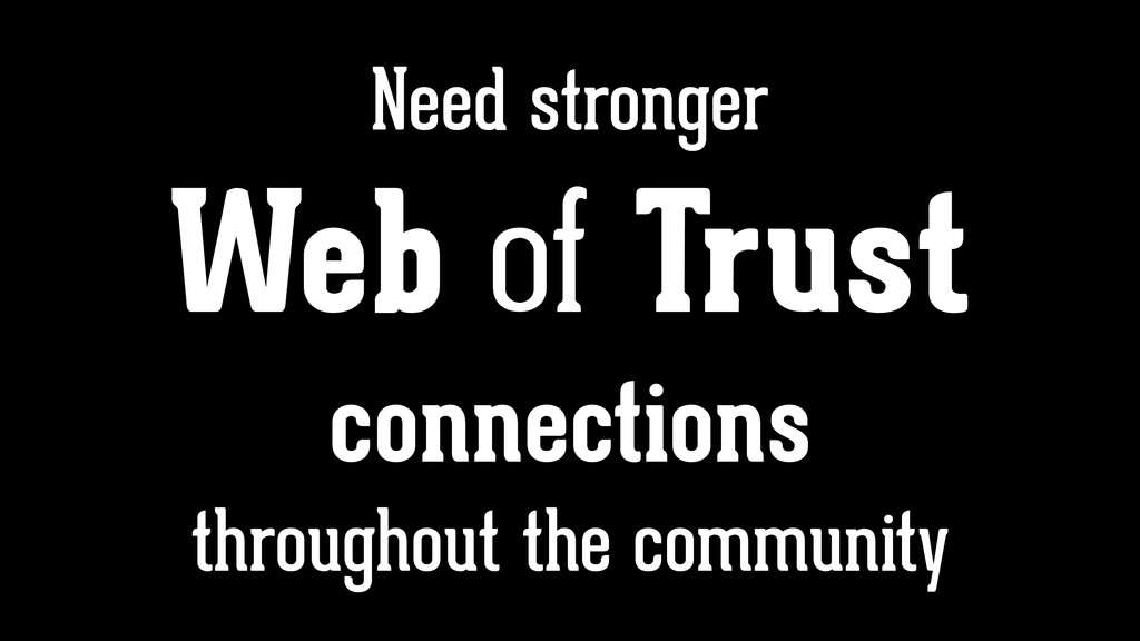 Need stronger Web of Trust connections througho...