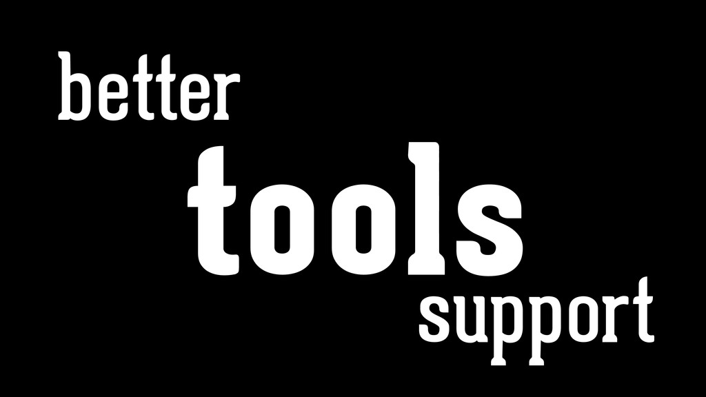 better tools support