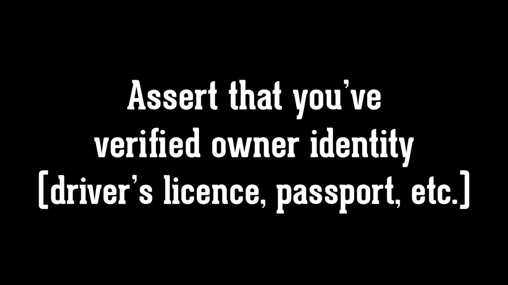 Assert that you've verified owner identity (driv...