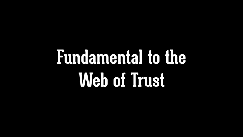 Fundamental to the Web of Trust