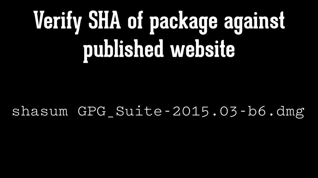 Verify SHA of package against published website...
