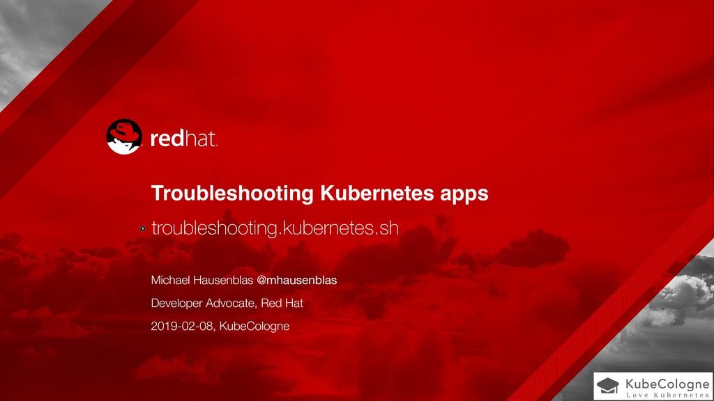 Troubleshooting Kubernetes apps Michael Hausenb...