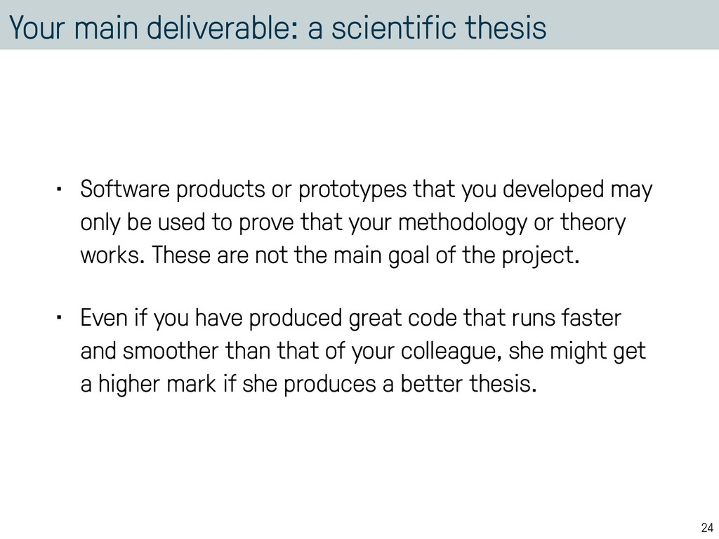 Your main deliverable: a scientific thesis • So...