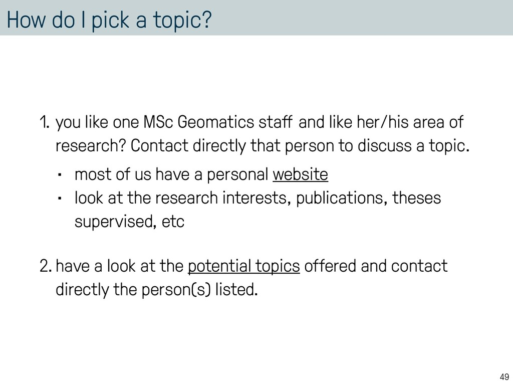 How do I pick a topic? 1. you like one MSc Geom...
