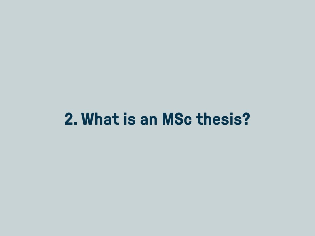 2. What is an MSc thesis?