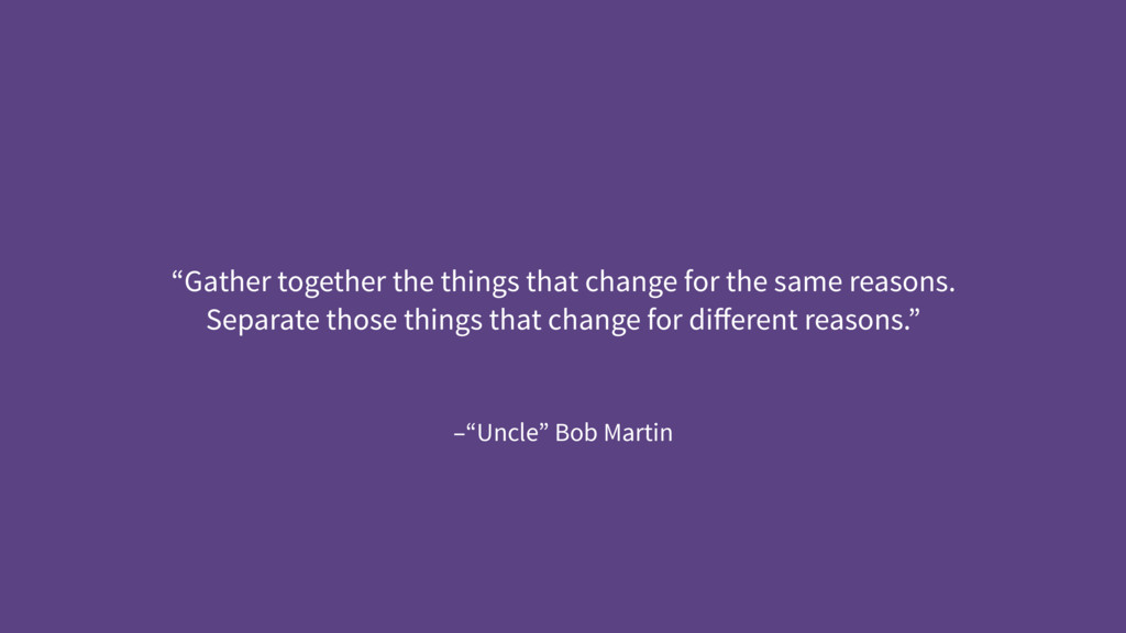 "–""Uncle"" Bob Martin ""Gather together the things..."
