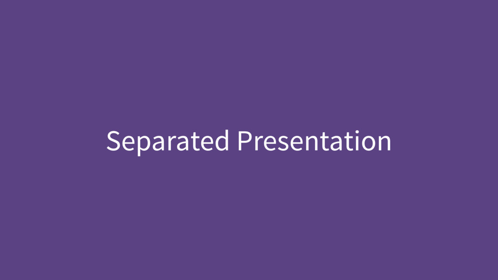 Separated Presentation