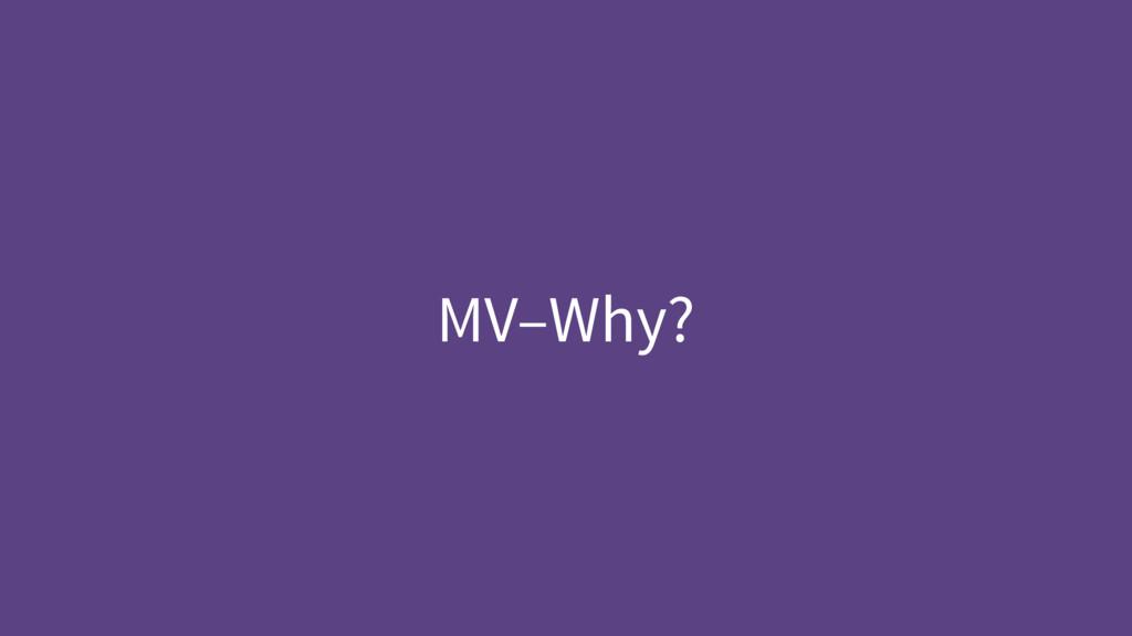 MV–Why?