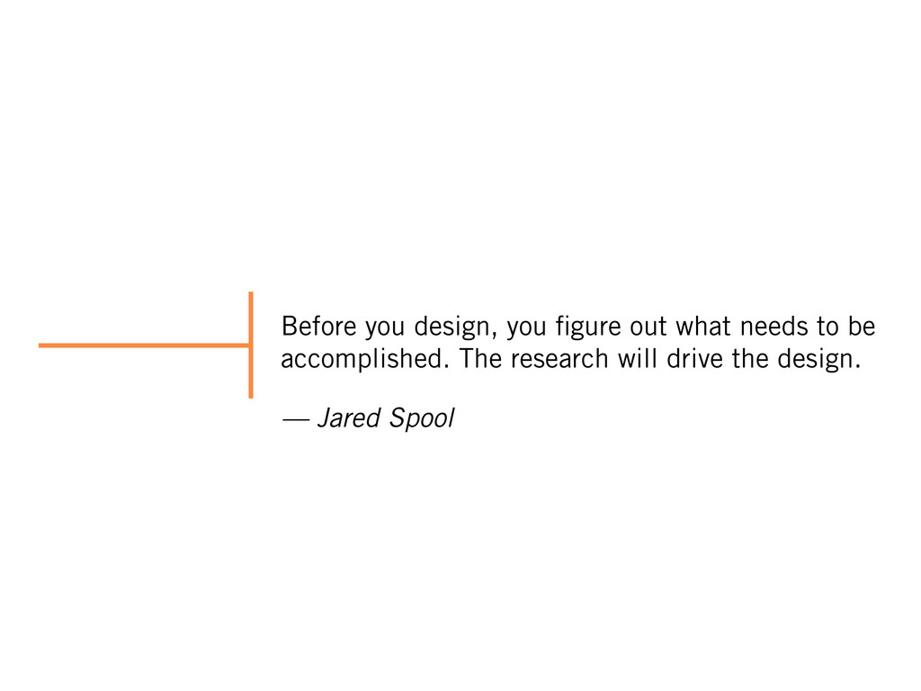 Before you design, you figure out what needs to ...