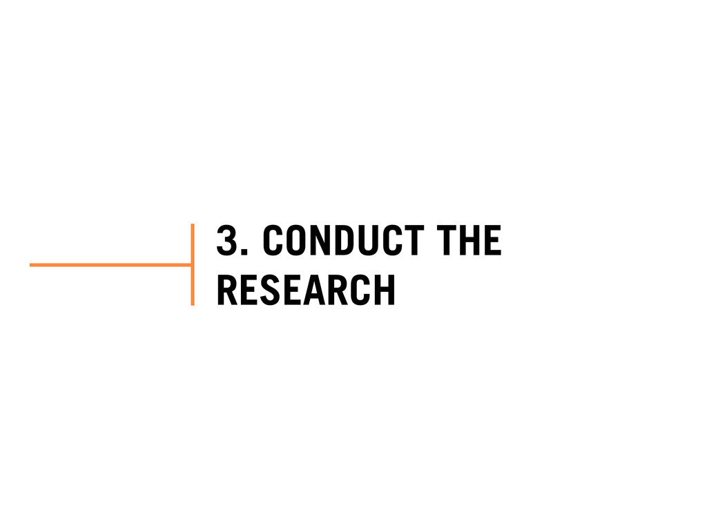 3. CONDUCT THE RESEARCH