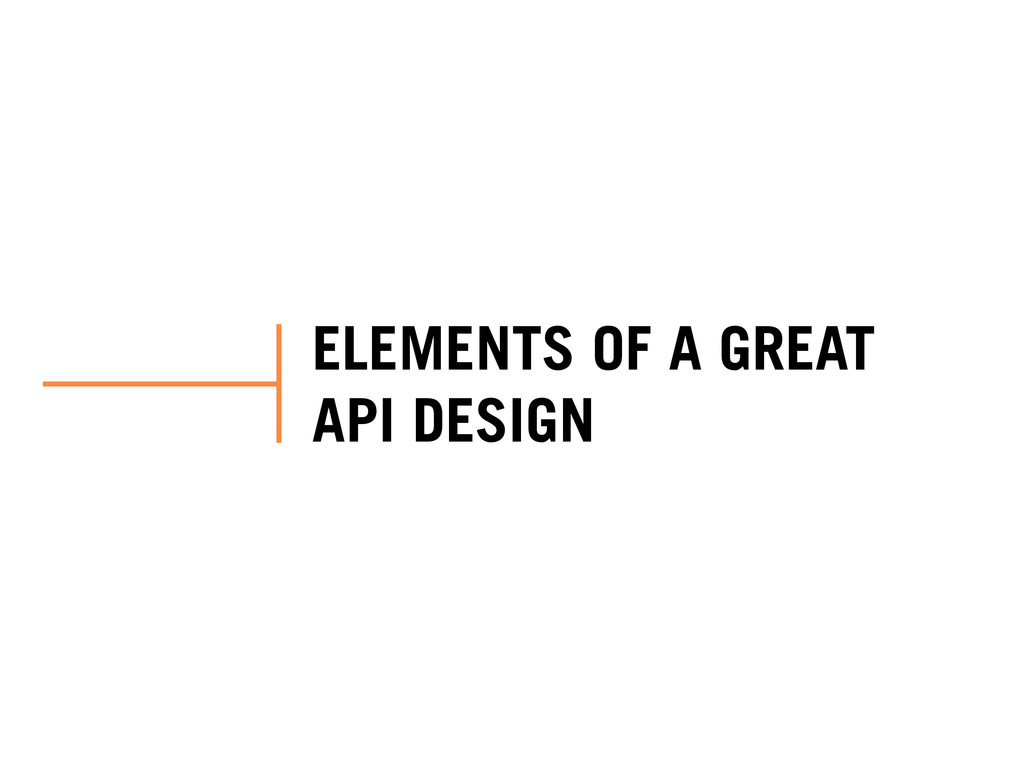 ELEMENTS OF A GREAT API DESIGN