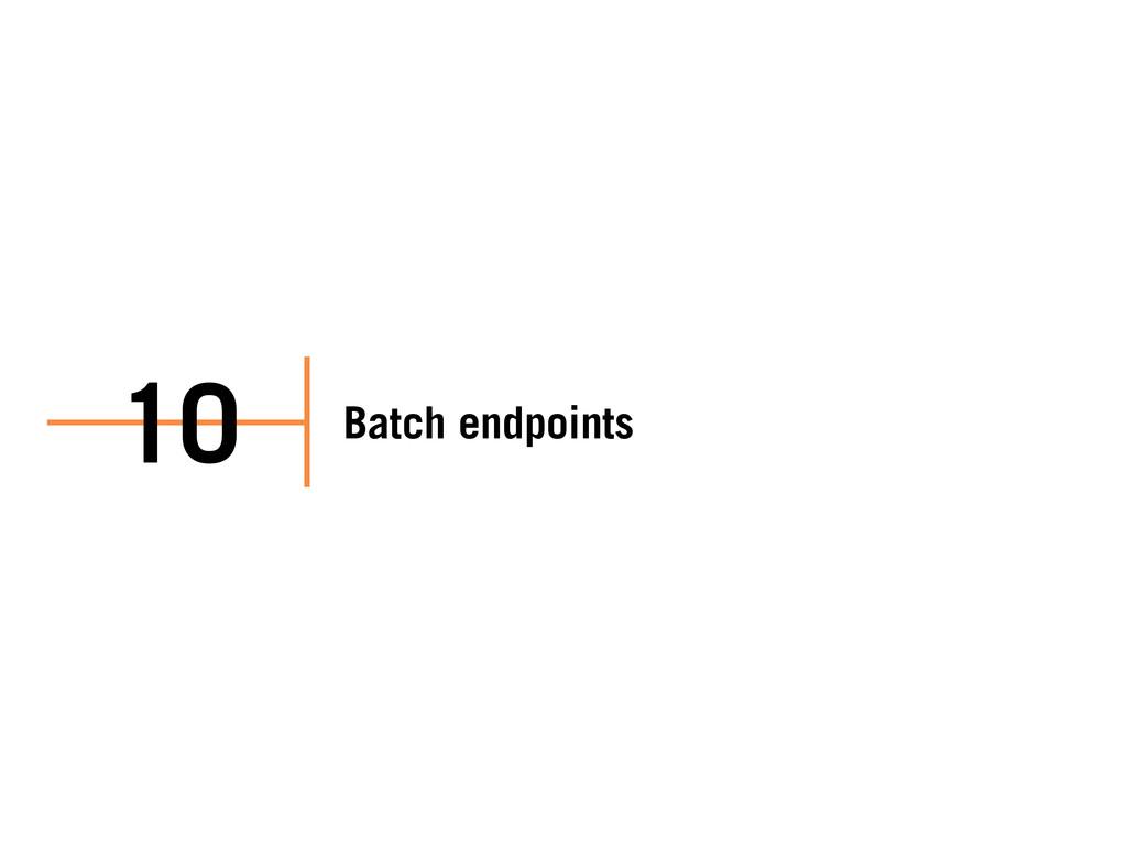 Batch endpoints 10