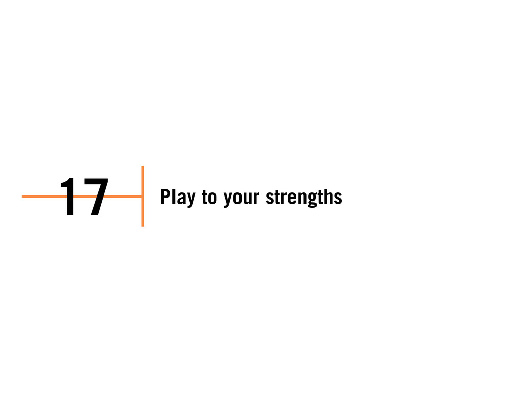 Play to your strengths 17