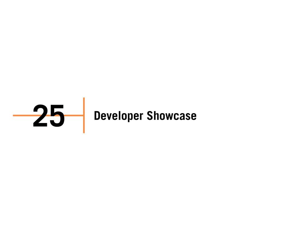 Developer Showcase 25