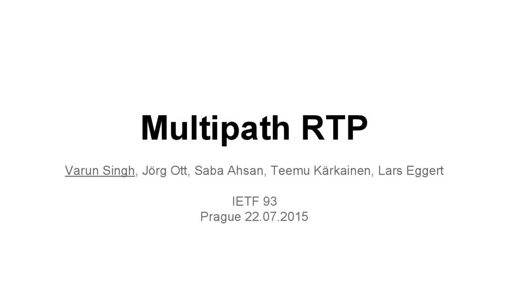 Multipath RTP Varun Singh, Jörg Ott, Saba Ahsan...