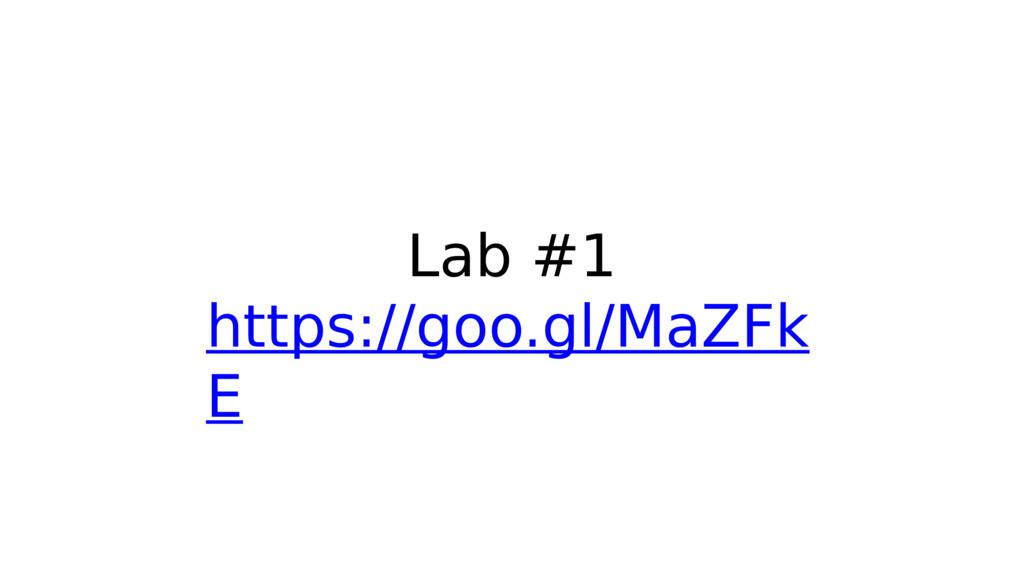 Lab #1 https://goo.gl/MaZFk E