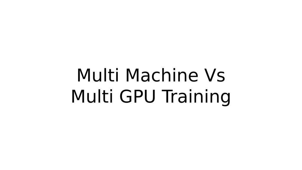 Multi Machine Vs Multi GPU Training