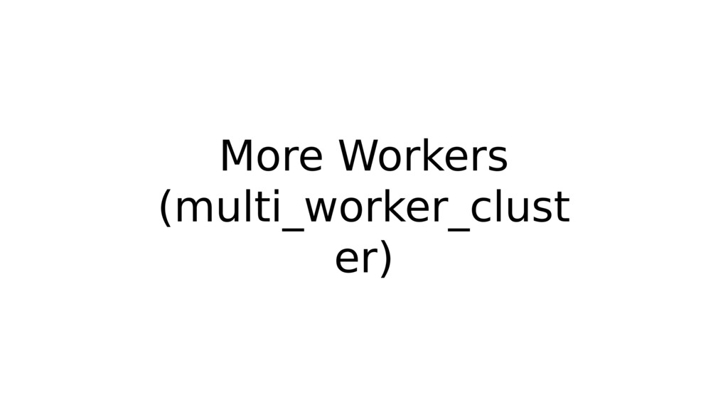 More Workers (multi_worker_clust er)