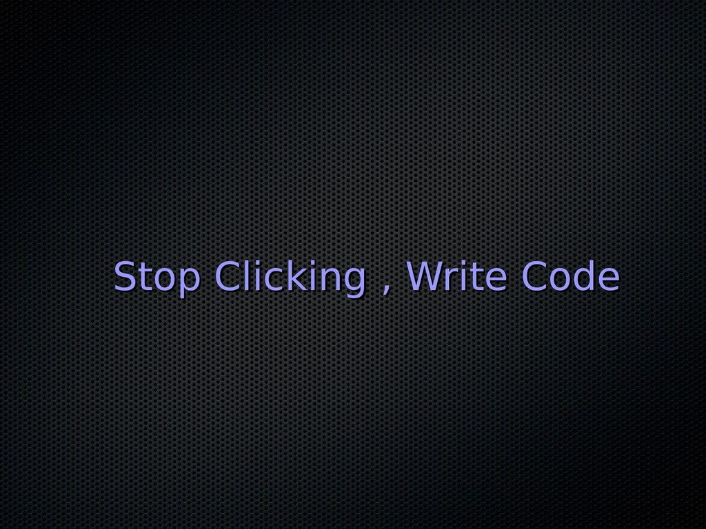 Stop Clicking , Write Code Stop Clicking , Writ...