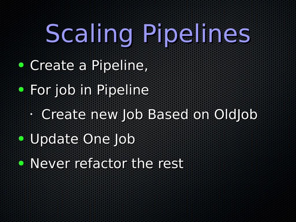 Scaling Pipelines Scaling Pipelines ● Create a ...