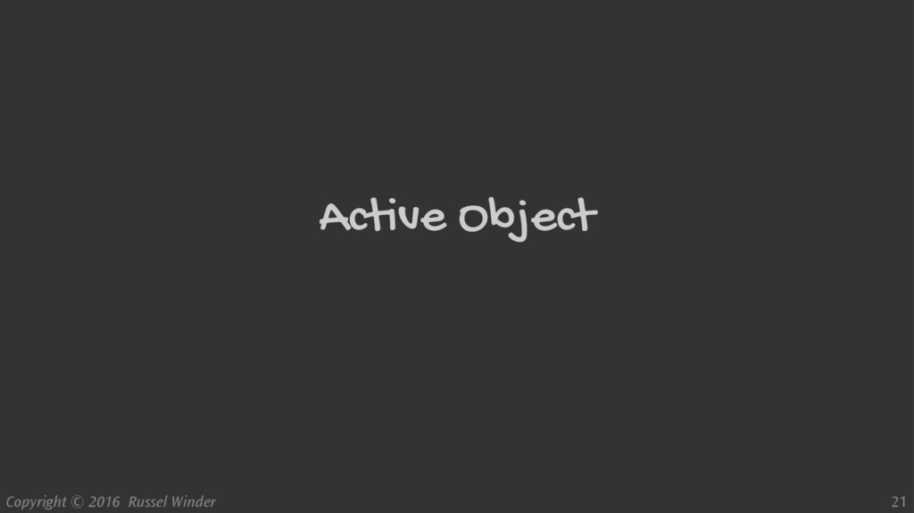 Copyright © 2016 Russel Winder 21 Active Object
